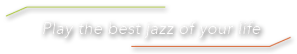 Play the best jazz of your life