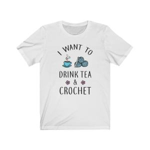 I want to drink tea and crochet t-shirt