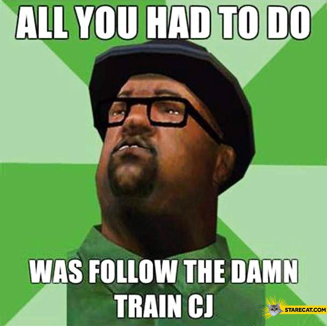 Gta Sa All We Had To Do Was Follow The Damn Train Cj Fedox