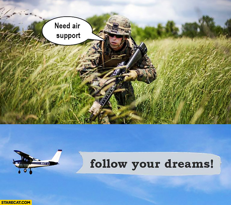 Image result for need air support follow your dreams