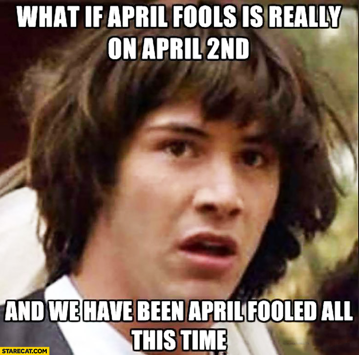 What If April Fools Is Really On April 2nd And We Have Been April