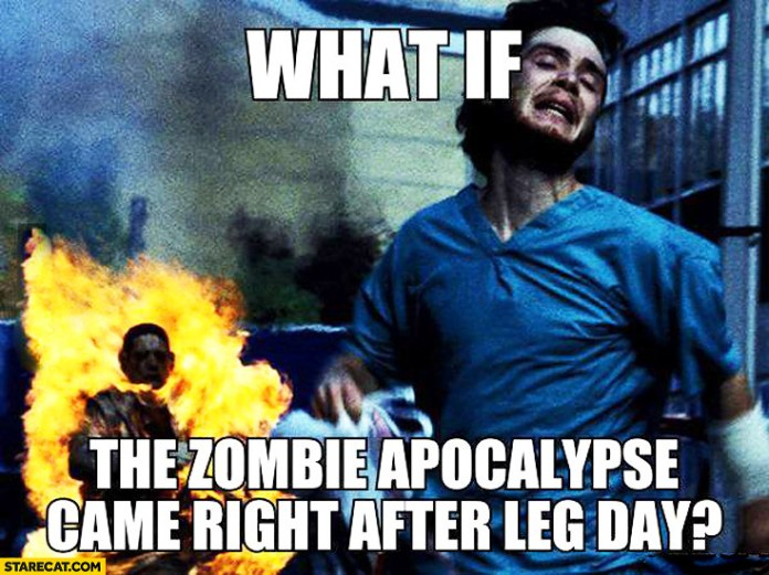 What If The Zombie Apocalypse Came Right After Leg Day Starecat Com