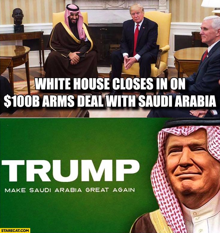 white-house-closes-in-on-100-billion-arms-deal-with-saudi-arabia-donald-trump-make-saudi-arabia-great-again.jpg