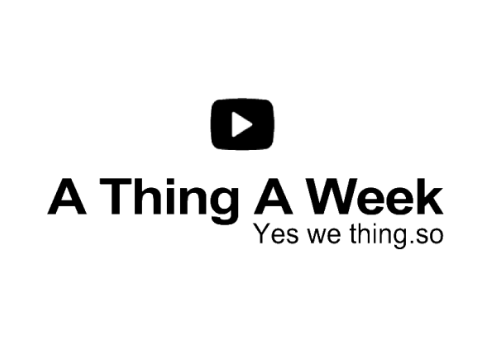 A Thing A Week. Yes we thing.so.