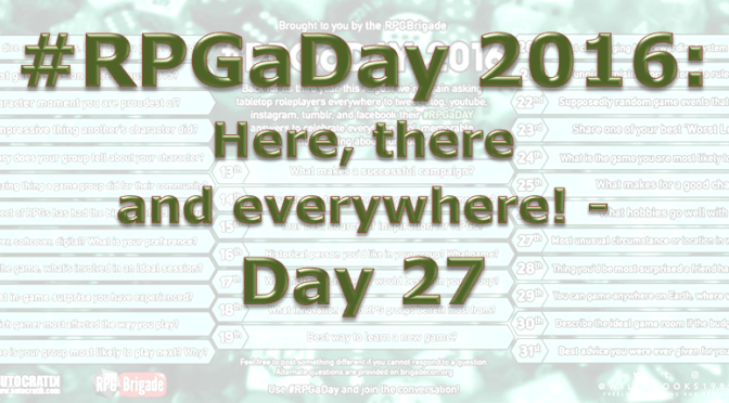 RPG a Day 2016: Here, there, and everywhere! – Day 27