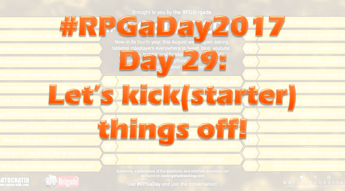 #RPGaDay2017 Day 29: Let's kick(starter) things off!