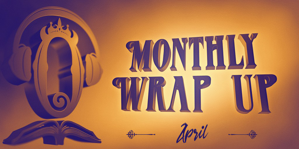 Monthly Wrap Up April
