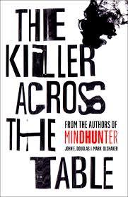 The Killer Across the Table by John E. Douglas