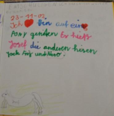 Mein 1. Tagebuch. Hier habe ich vom Ponnyreiten geschreiben, nur weiß ich heute, dass das drei arme Tierchen sind und obwohl sie alt sind, immer noch für's dumme Kinder tragen herhalten müssen... Wie sich Zeiten und Ansichten ändern können.