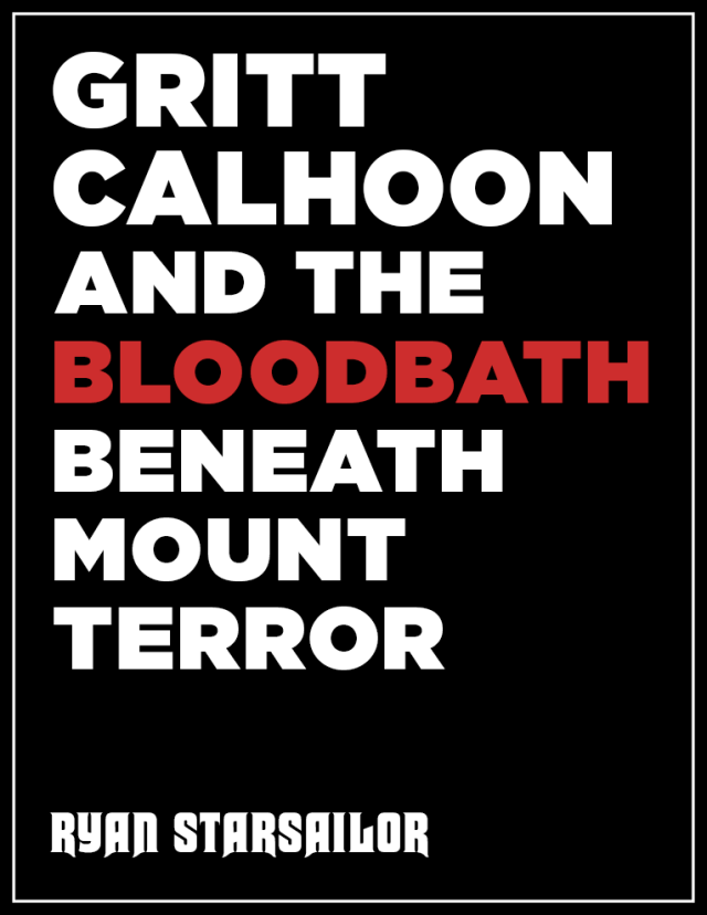 GRITT CALHOON AND THE BLOODBATH BENEATH MOUNT TERROR