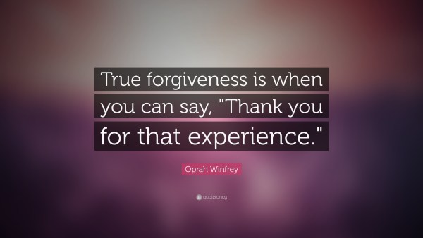 6990-Oprah-Winfrey-Quote-True-forgiveness-is-when-you-can-say-Thank-you