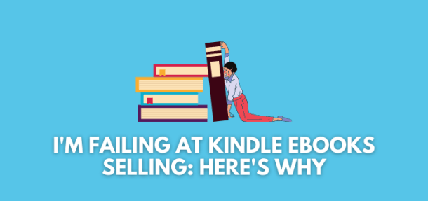 why I am failing at selling kindle ebooks