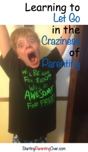 Feeling overwhelmed? Like you just can't do it all? Read more to find out how to let go in the craziness of parenting.