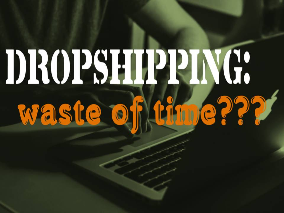 dropshipping waste of time