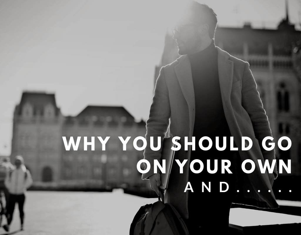 why you should go on your own