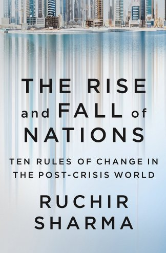 The Rise and Fall of Nations Ten Rules of Change in the Post-Crisis World – Ruchir Sharma - Startup Archive - Books For Indian Entrepreneurs