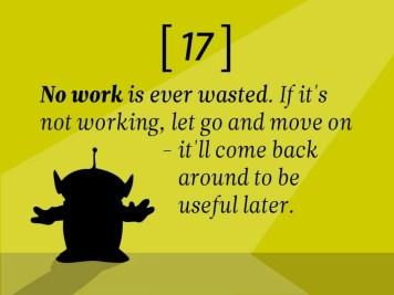 Le travail n'est jamais gâché : si ça ne marche pas, lâchez prise et passez à autre chose. Ça vous sera utile plus tard.