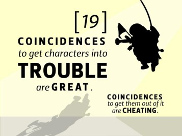 Utiliser des coïncidences pour mettre les personnages dans des situations problématiques, c'est génial. Les utiliser pour les sortir de ces situations, c'est tricher.