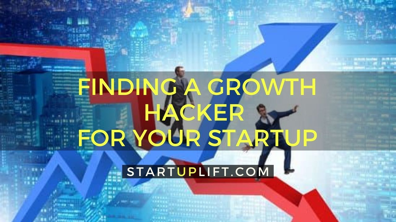 How To Find A Good Growth Hacker For Your Startup