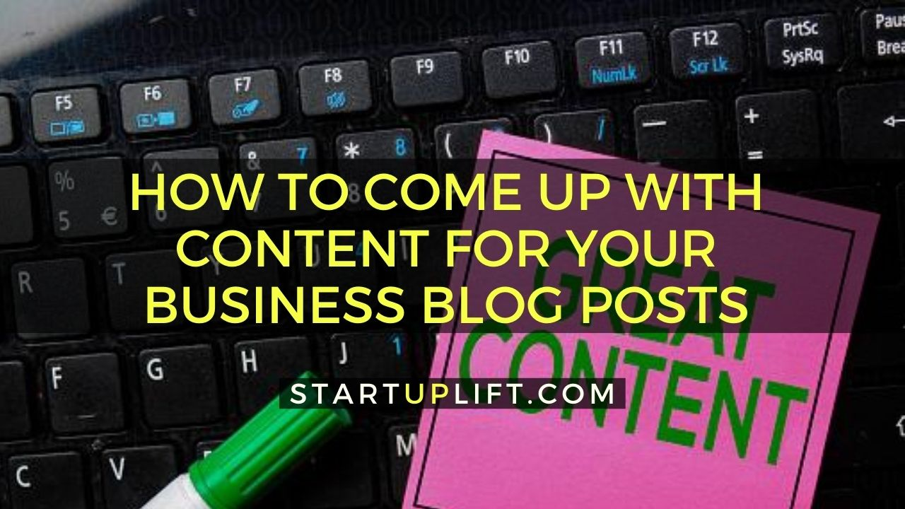 How to Come up with Content for Your Business Blog Posts
