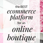 there are so many ecommerce platforms to choose from when creating your online boutique. Click through to learn about the absolute BEST ecommerce platform for an online boutique business.