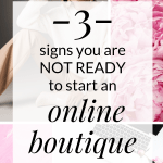 *SAVE THIS PIN* then click through to learn three reasons you may not be ready to start your online boutique business. Starting and running an online boutique takes a lot of effort and it takes time to see things fall into place...