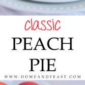 Classic Peach Pie by Home & Feast