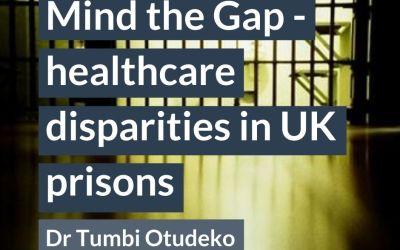 Mind the Gap – healthcare disparities in UK prisons