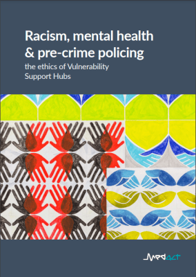 Racism, mental health and pre-crime policing: the ethics of Vulnerability Support Hubs – Report Cover