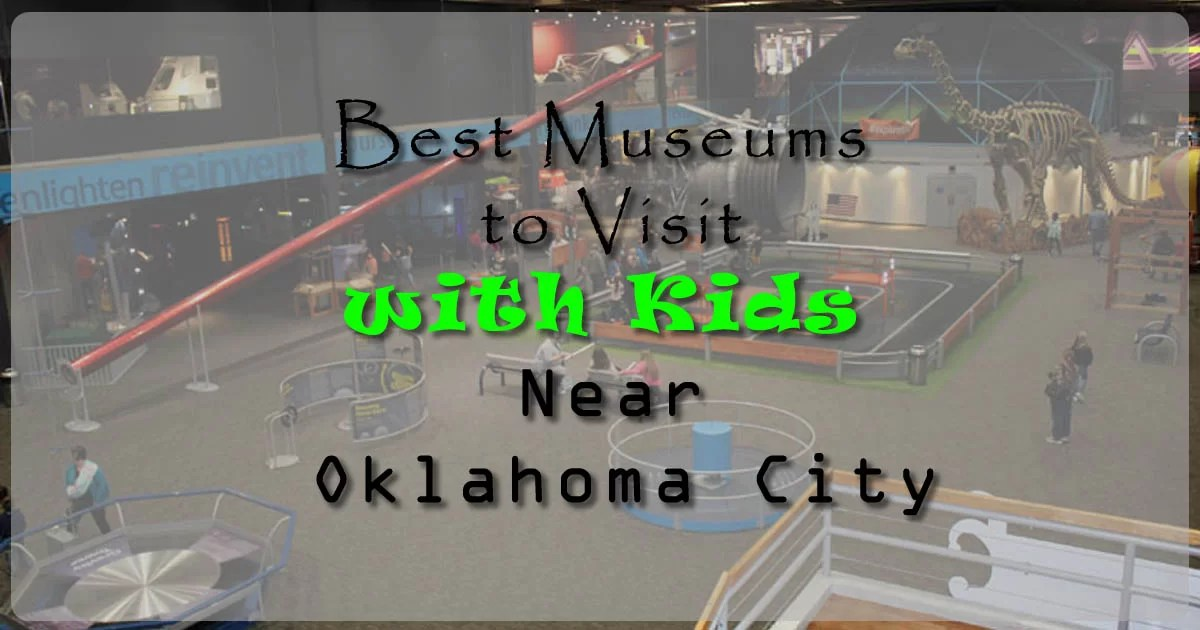 Best Museums to Visit with Kids Near Oklahoma City