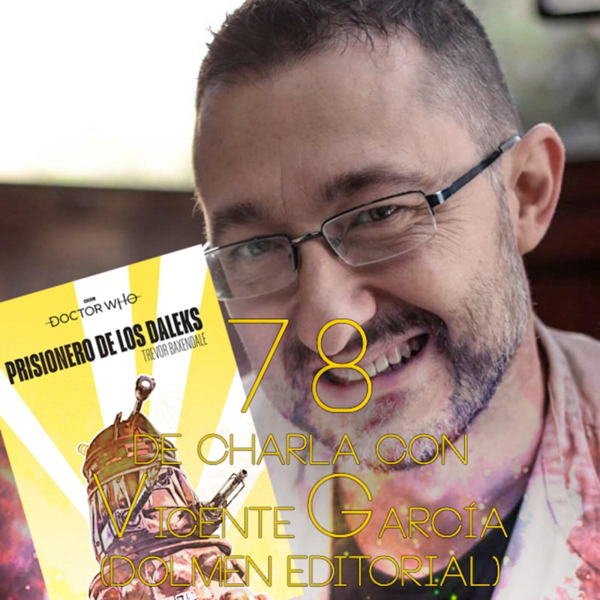 Charlas Whovian 78: De charla con Vicente García (Dolmen Editorial)