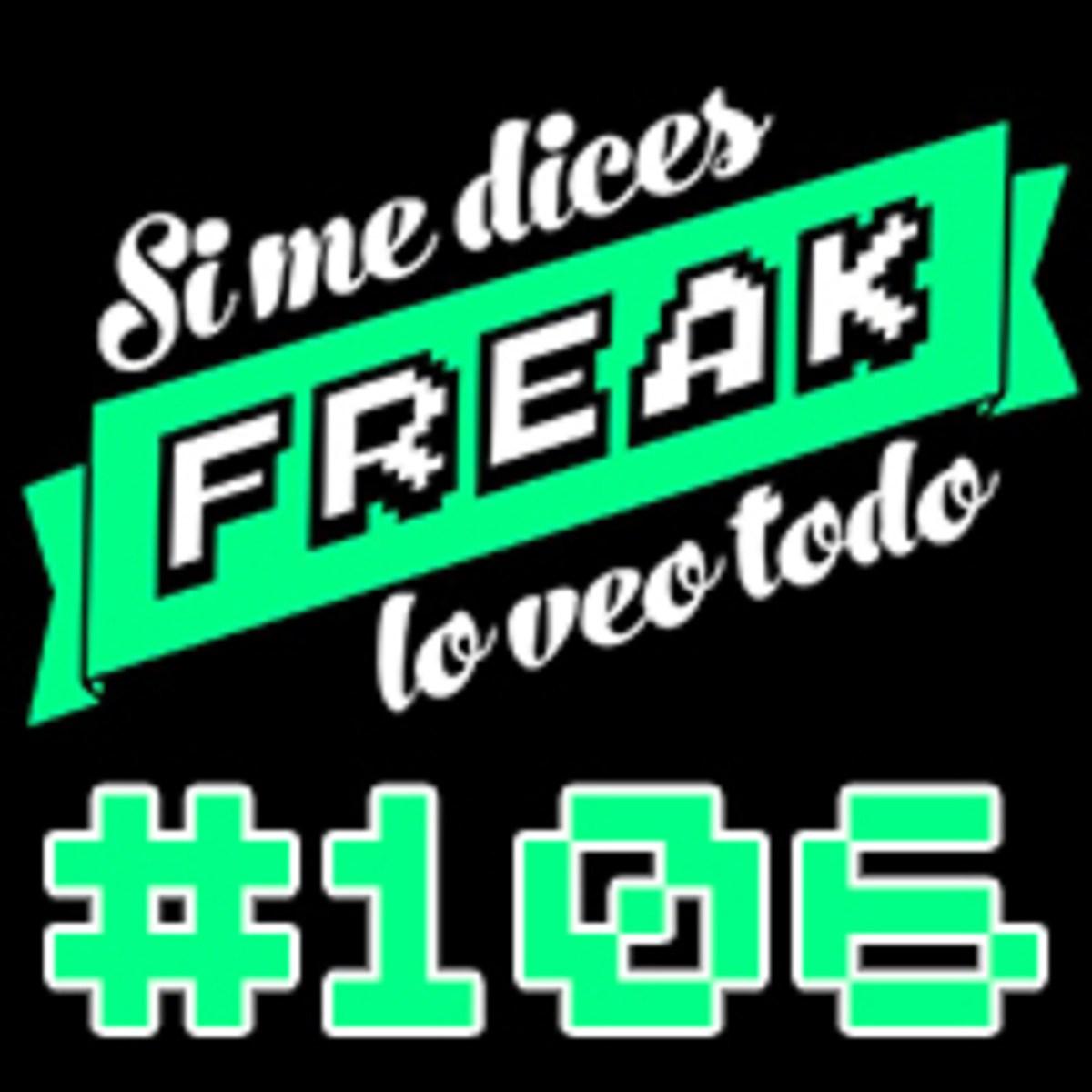 Si me dices freak, lo veo todo 106: de noticias y recomendaciones os hartaréis