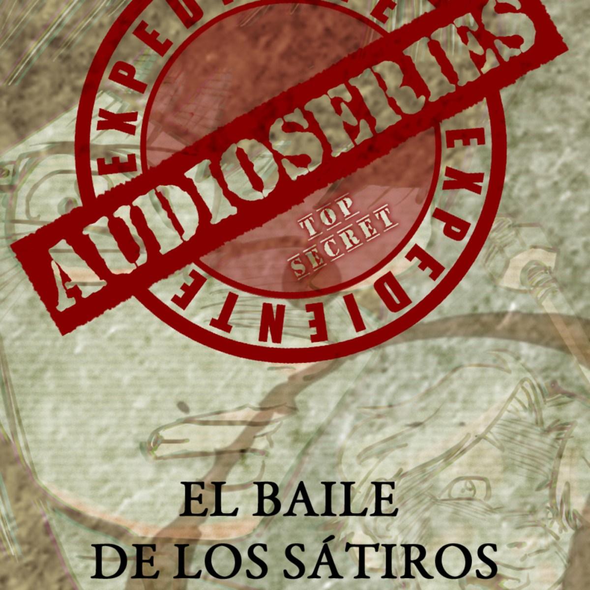 Expediente Audioseries – El Baile de los Satiros (tertulia / analisis)