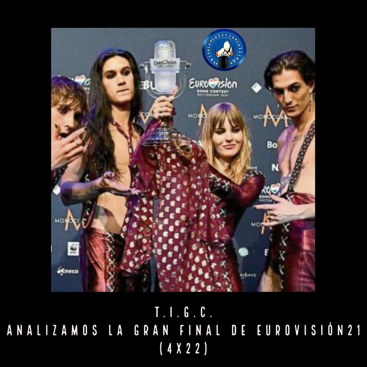 T.I.G.C. Analizamos la Gran Final de Eurovisión'21 (4×22)