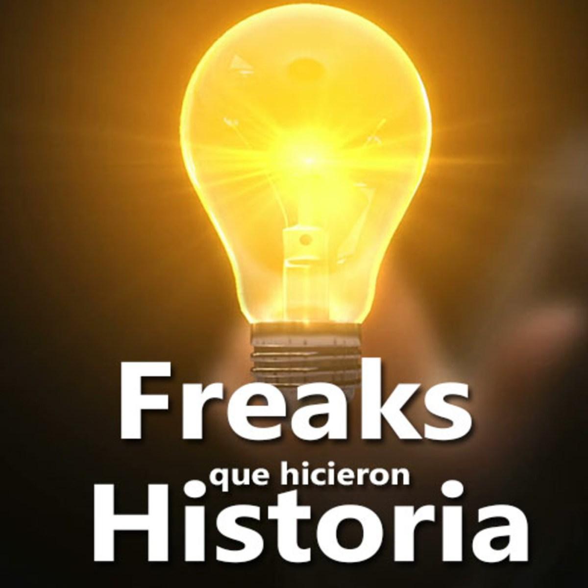 Freaks que hicieron Historia