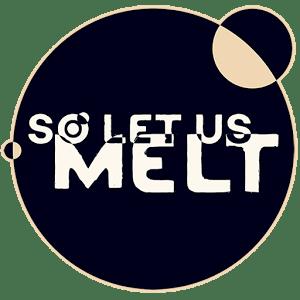 So Let Us Melt