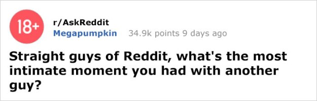 """most-intimate-straight-guy-moment-with-another-man-reddit-5b9620423429a__700 Someone Asked Straight Guys """"What's The Most Intimate Moment They Had With Another Guy"""" And This Answer Is The Best Design Random"""