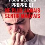 19 Super Conseils Pour Rester Propre et Ne Plus JAMAIS Sentir Mauvais.