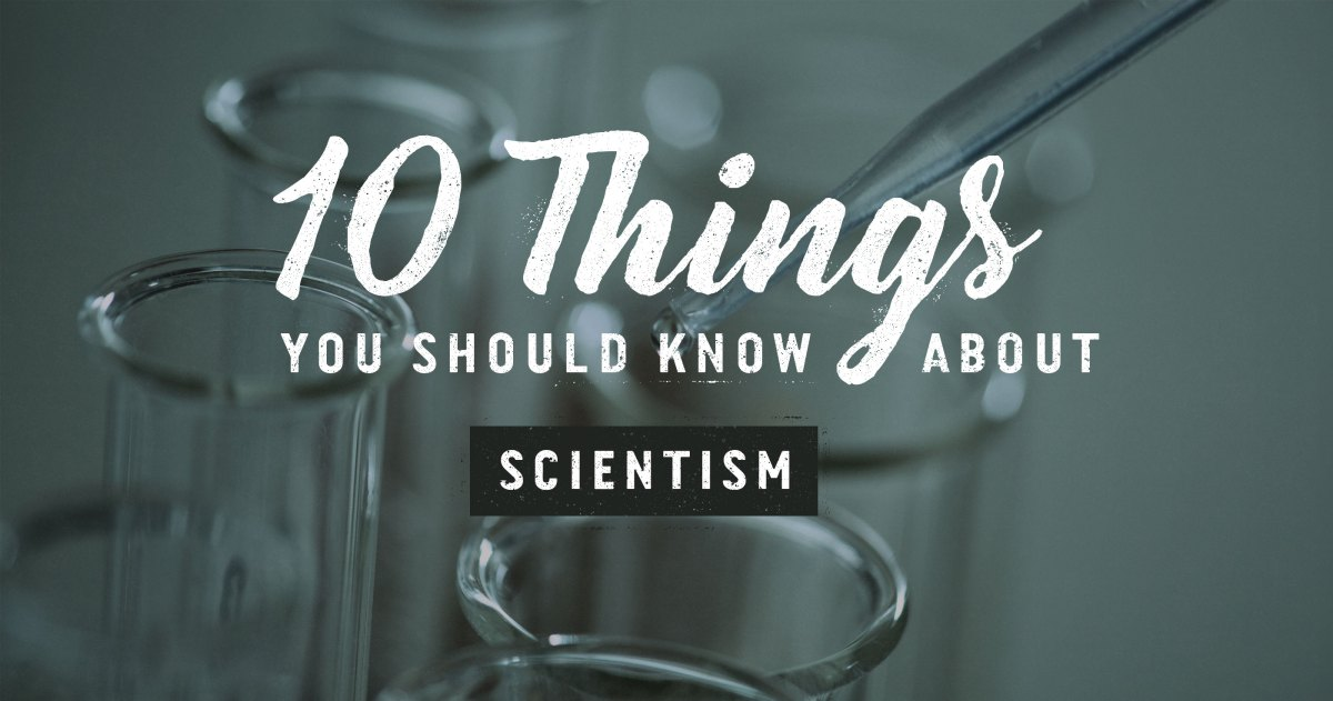 10 Things You Should Know about Scientism