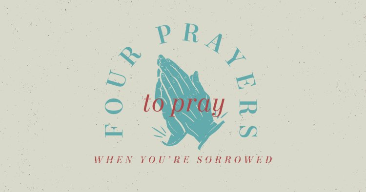 four Prayers to Pray When You're Sorrowed