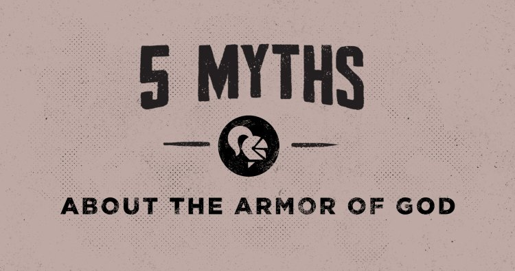 5 Myths about the Armor of God