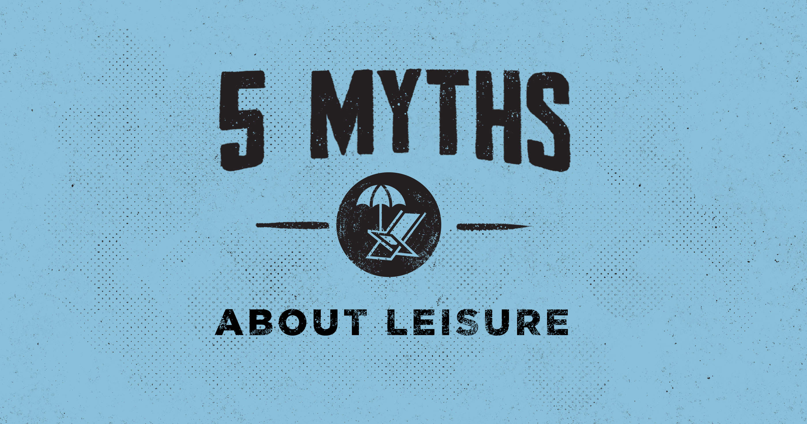 5 Myths about Leisure