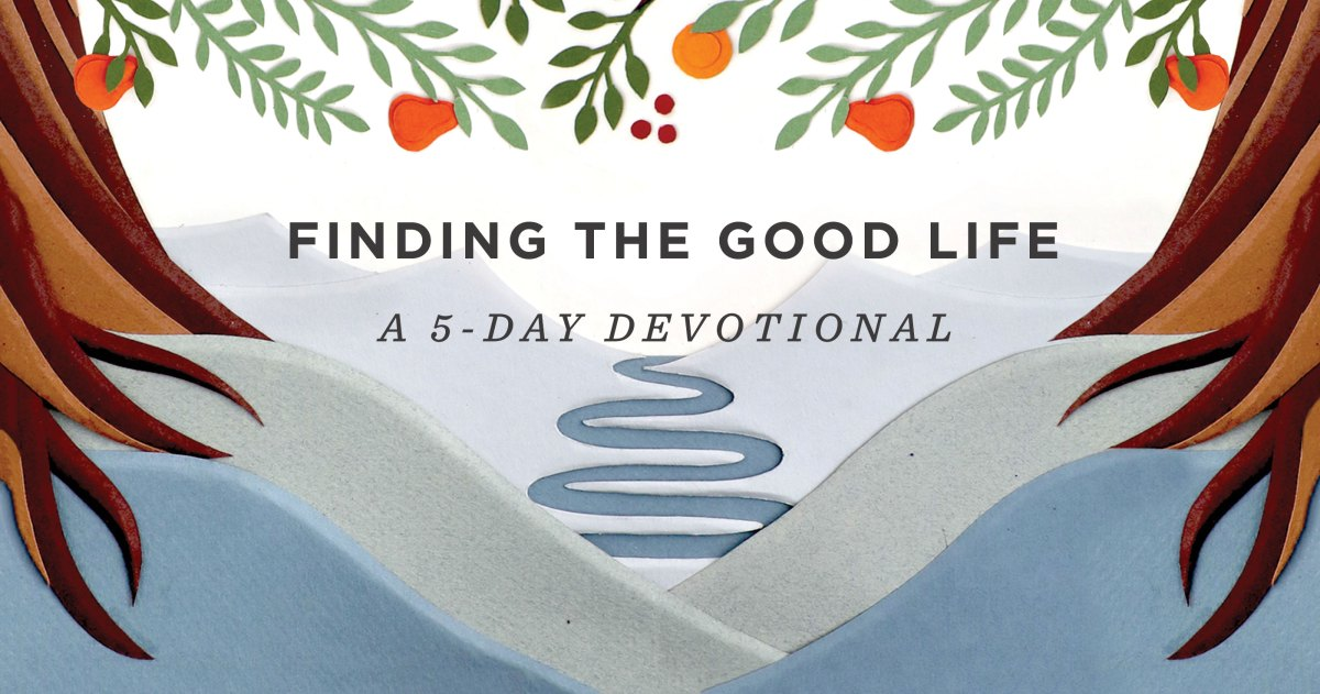 Finding the Good Life: A 5-Day Devotional