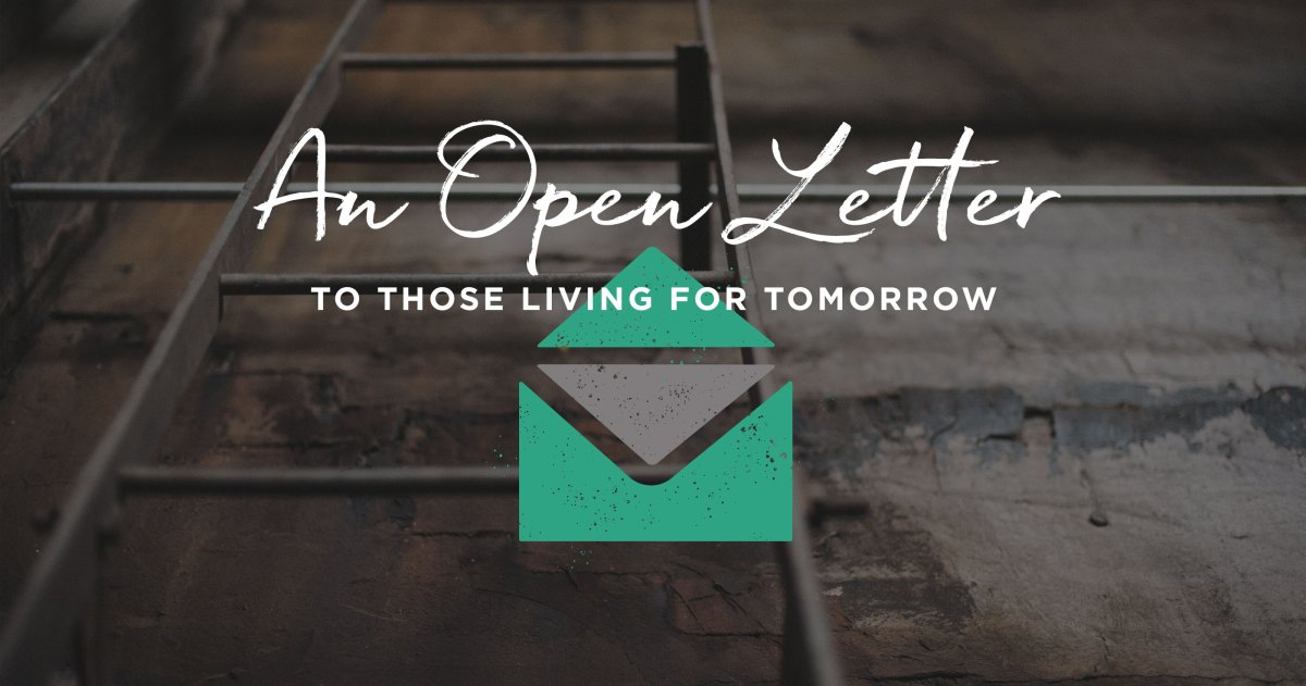 An Open Letter to Those Living for Tomorrow