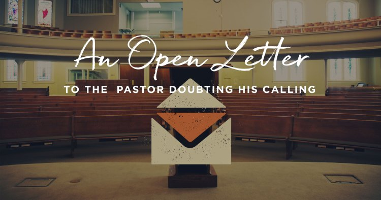 An Open Letter to the Pastor Doubting His Calling