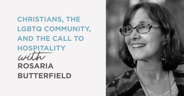 Podcast: Christians, the LGBTQ Community, and the Call to Hospitality (Rosaria Butterfield)