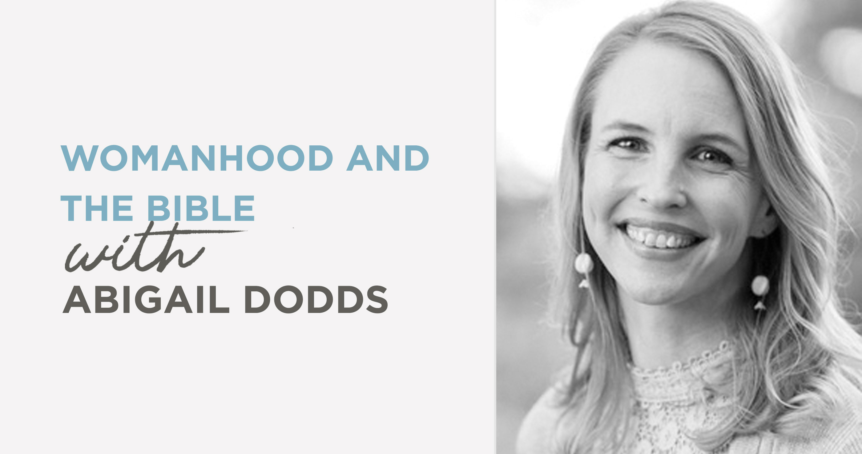 Podcast: Womanhood and the Bible (Abigail Dodds)