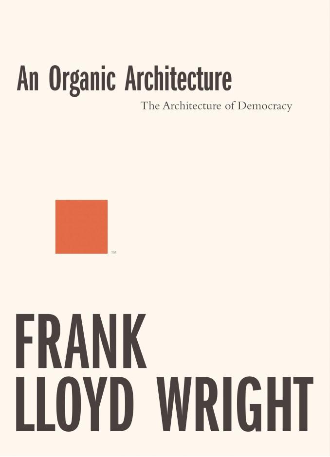 An Organic Architecture Frank Lloyd Wright