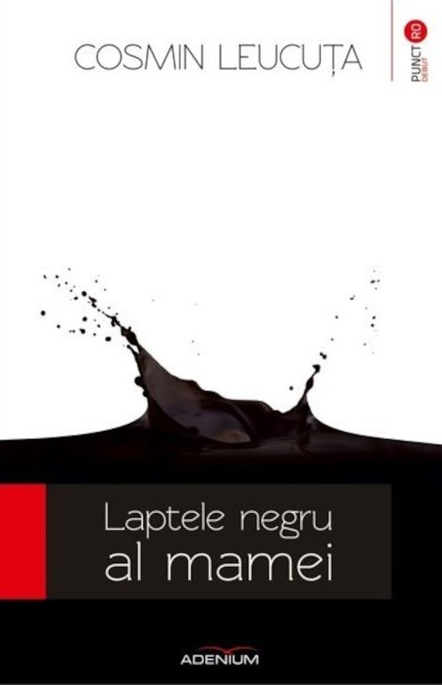 Cosmin Leucuta - Laptele negru al mamei -