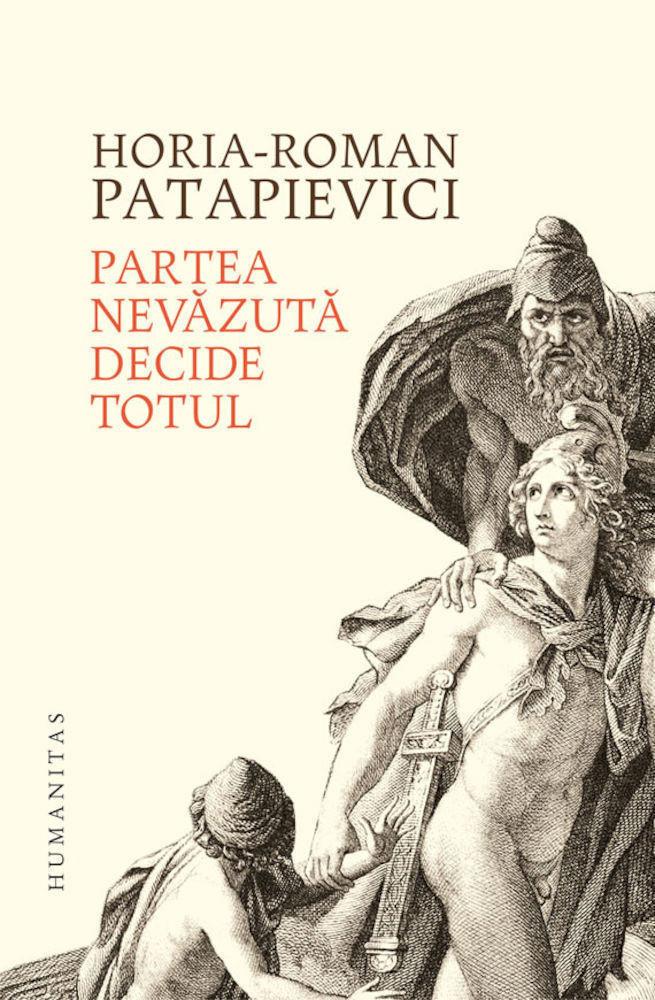 Imagini pentru Horia-Roman Patapievici, Partea nevăzută decide totul